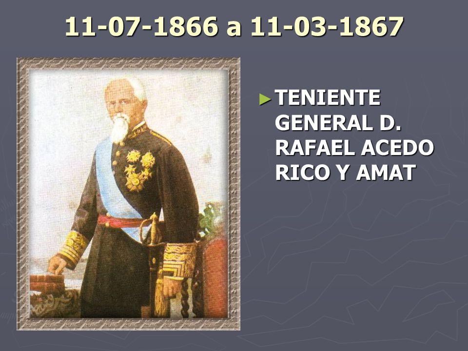 11-07-1866 a 11-03-1867 TENIENTE GENERAL D. RAFAEL ACEDO RICO Y AMAT
