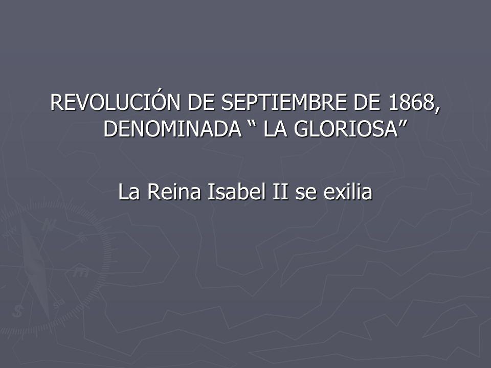 REVOLUCIÓN DE SEPTIEMBRE DE 1868, DENOMINADA LA GLORIOSA