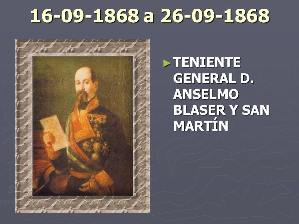 16-09-1868 a 26-09-1868 TENIENTE GENERAL D. ANSELMO BLASER Y SAN MARTÍN