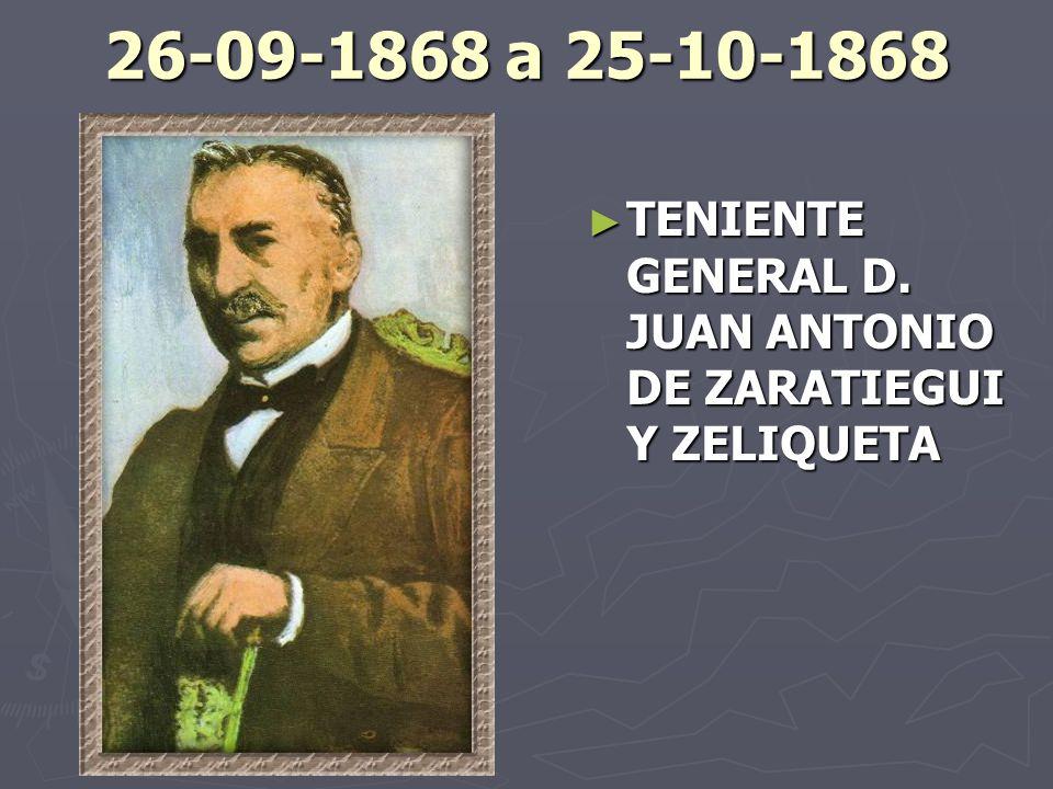 26-09-1868 a 25-10-1868 TENIENTE GENERAL D. JUAN ANTONIO DE ZARATIEGUI Y ZELIQUETA