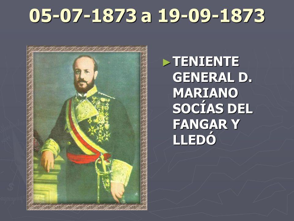 05-07-1873 a 19-09-1873 TENIENTE GENERAL D. MARIANO SOCÍAS DEL FANGAR Y LLEDÓ
