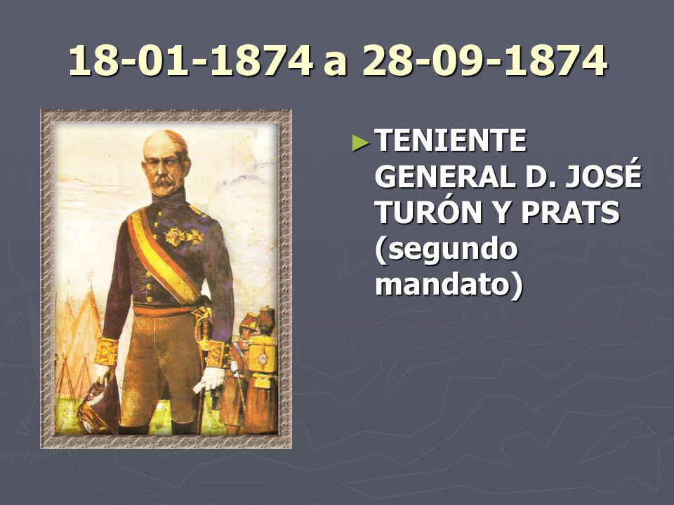 18-01-1874 a 28-09-1874 TENIENTE GENERAL D. JOSÉ TURÓN Y PRATS (segundo mandato)
