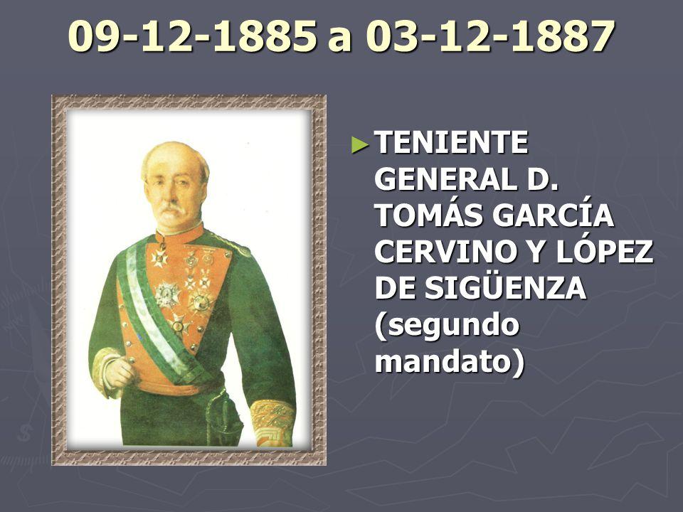 09-12-1885 a 03-12-1887 TENIENTE GENERAL D.