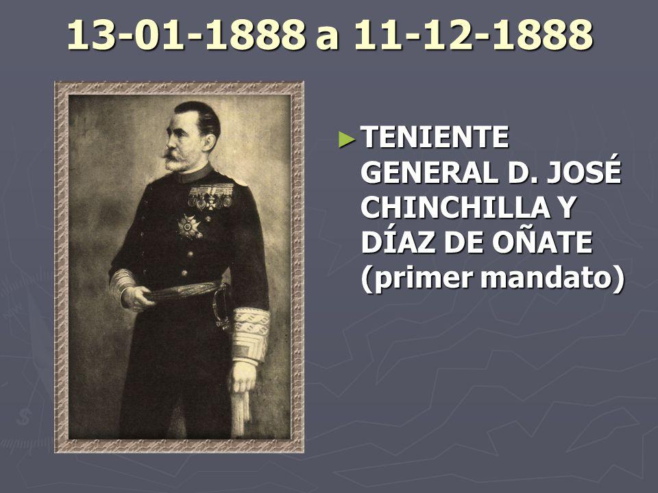 13-01-1888 a 11-12-1888 TENIENTE GENERAL D. JOSÉ CHINCHILLA Y DÍAZ DE OÑATE (primer mandato)