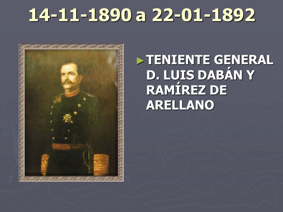 14-11-1890 a 22-01-1892 TENIENTE GENERAL D. LUIS DABÁN Y RAMÍREZ DE ARELLANO