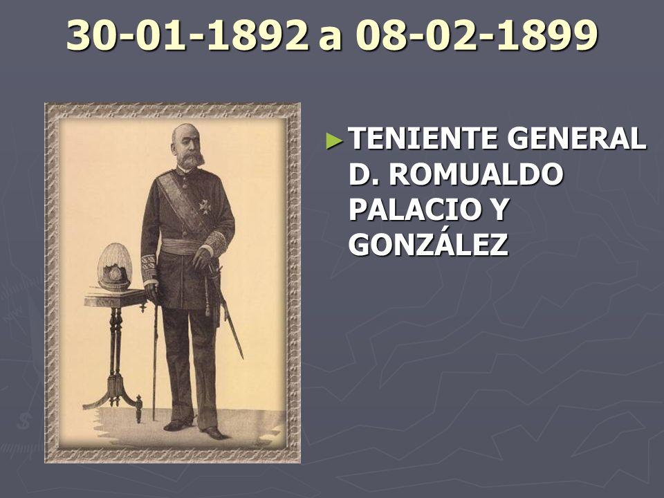 30-01-1892 a 08-02-1899 TENIENTE GENERAL D. ROMUALDO PALACIO Y GONZÁLEZ