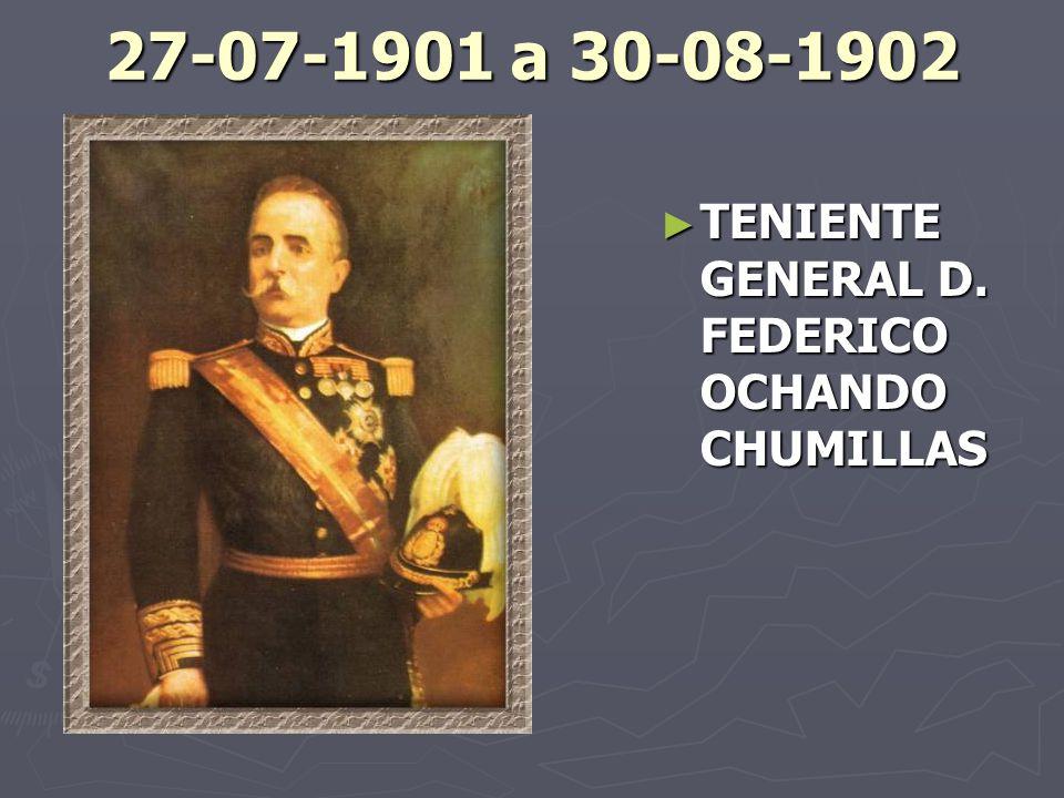 27-07-1901 a 30-08-1902 TENIENTE GENERAL D. FEDERICO OCHANDO CHUMILLAS