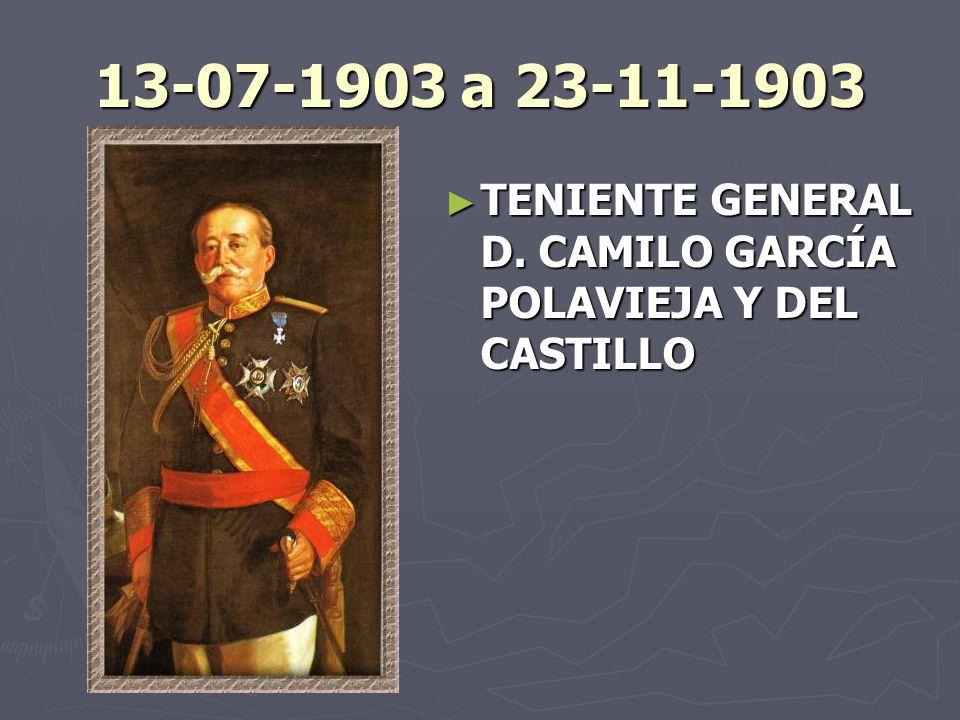 13-07-1903 a 23-11-1903 TENIENTE GENERAL D. CAMILO GARCÍA POLAVIEJA Y DEL CASTILLO