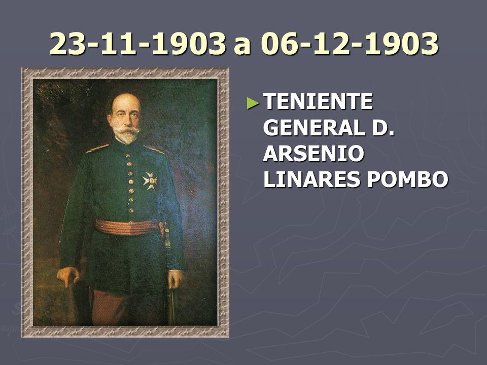 23-11-1903 a 06-12-1903 TENIENTE GENERAL D. ARSENIO LINARES POMBO