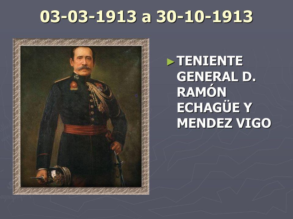 03-03-1913 a 30-10-1913 TENIENTE GENERAL D. RAMÓN ECHAGÜE Y MENDEZ VIGO