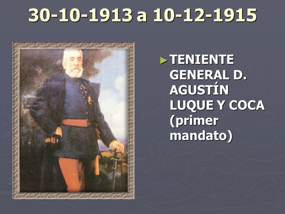30-10-1913 a 10-12-1915 TENIENTE GENERAL D. AGUSTÍN LUQUE Y COCA (primer mandato)