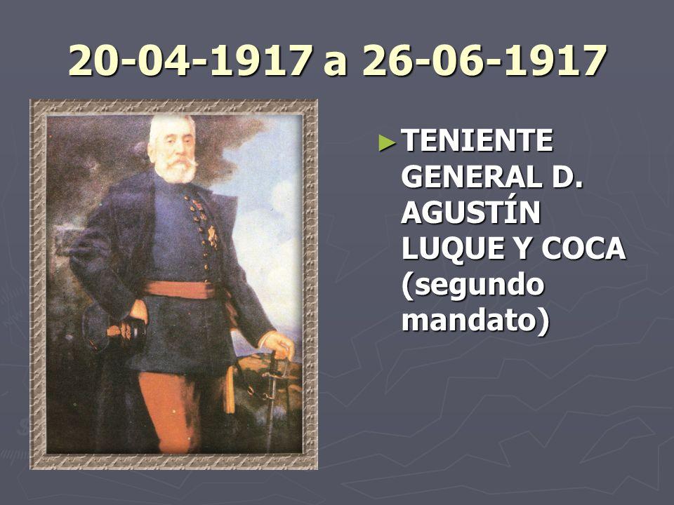 20-04-1917 a 26-06-1917 TENIENTE GENERAL D. AGUSTÍN LUQUE Y COCA (segundo mandato)