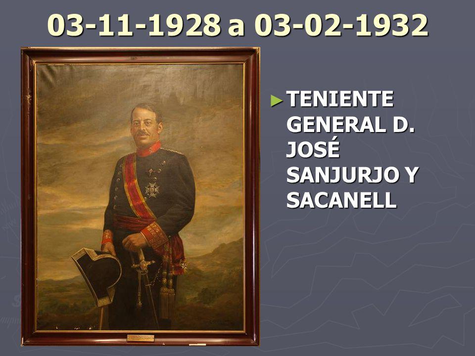 03-11-1928 a 03-02-1932 TENIENTE GENERAL D. JOSÉ SANJURJO Y SACANELL