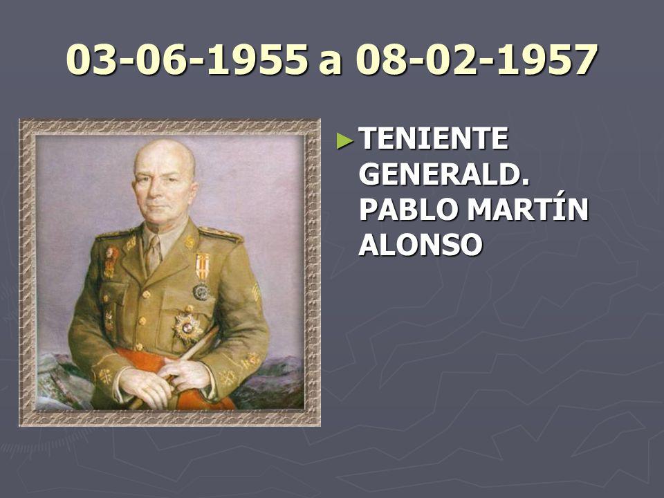 03-06-1955 a 08-02-1957 TENIENTE GENERALD. PABLO MARTÍN ALONSO