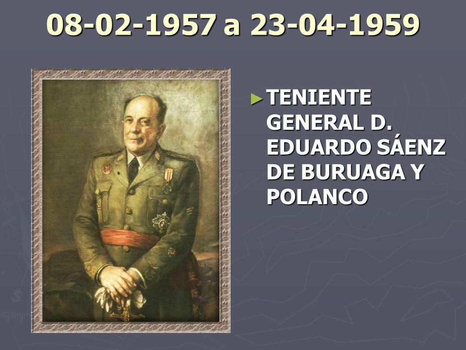 08-02-1957 a 23-04-1959 TENIENTE GENERAL D. EDUARDO SÁENZ DE BURUAGA Y POLANCO