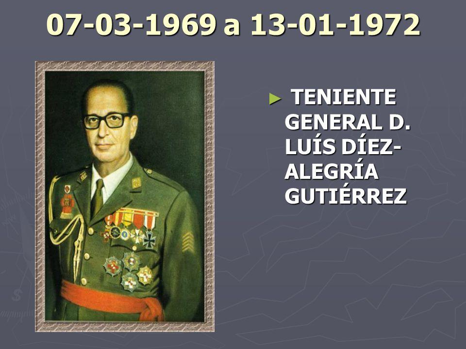 07-03-1969 a 13-01-1972 TENIENTE GENERAL D. LUÍS DÍEZ-ALEGRÍA GUTIÉRREZ