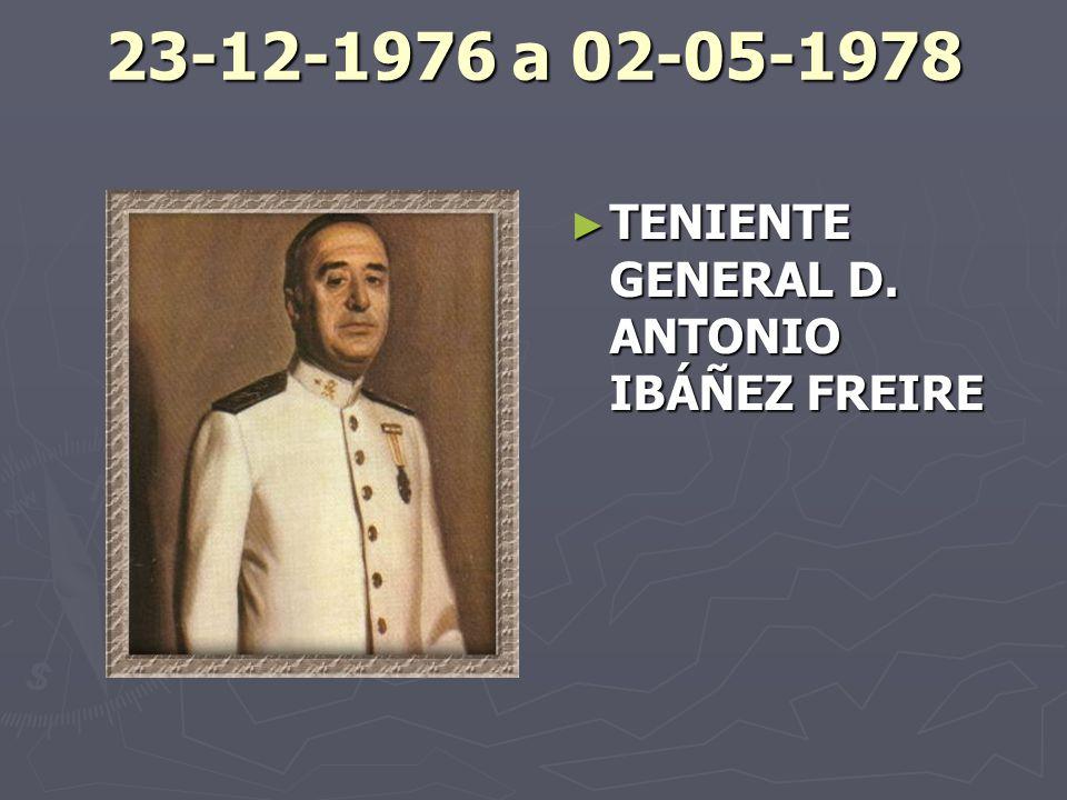 23-12-1976 a 02-05-1978 TENIENTE GENERAL D. ANTONIO IBÁÑEZ FREIRE