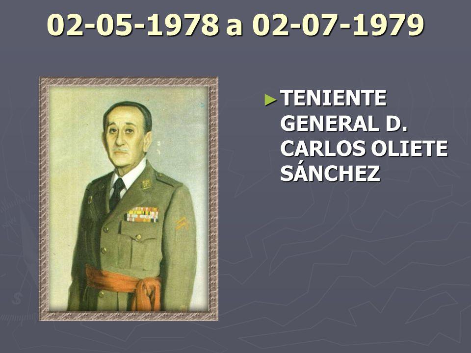 02-05-1978 a 02-07-1979 TENIENTE GENERAL D. CARLOS OLIETE SÁNCHEZ