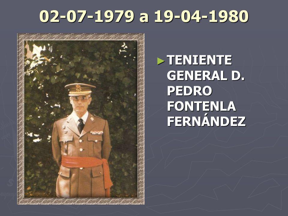 02-07-1979 a 19-04-1980 TENIENTE GENERAL D. PEDRO FONTENLA FERNÁNDEZ
