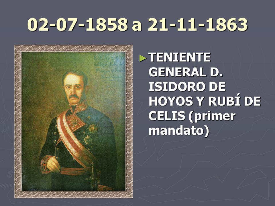 02-07-1858 a 21-11-1863 TENIENTE GENERAL D. ISIDORO DE HOYOS Y RUBÍ DE CELIS (primer mandato)