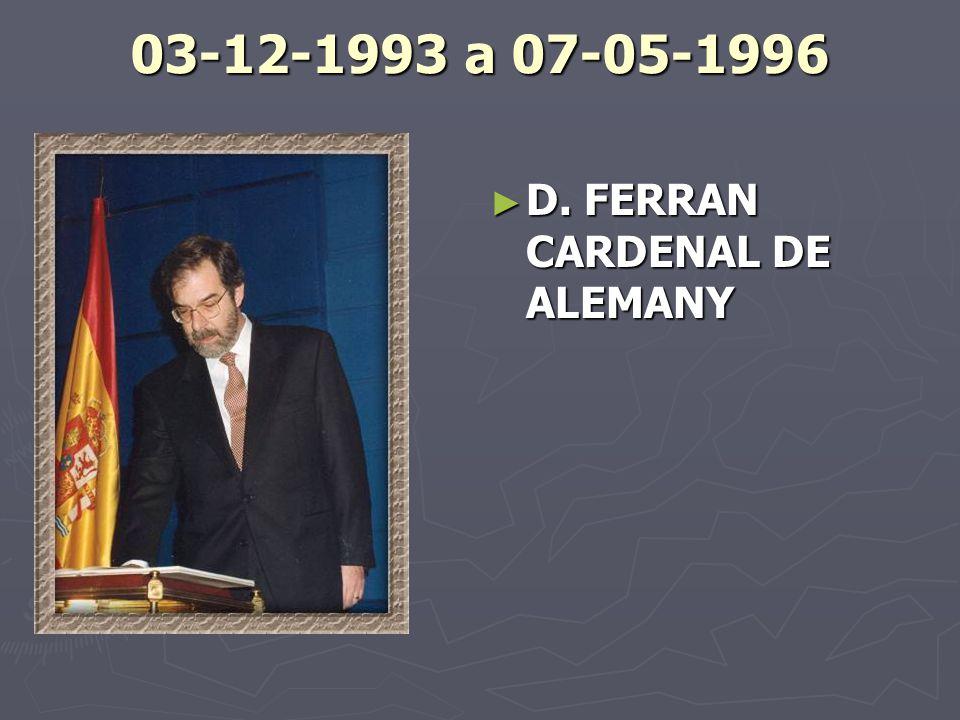 03-12-1993 a 07-05-1996 D. FERRAN CARDENAL DE ALEMANY