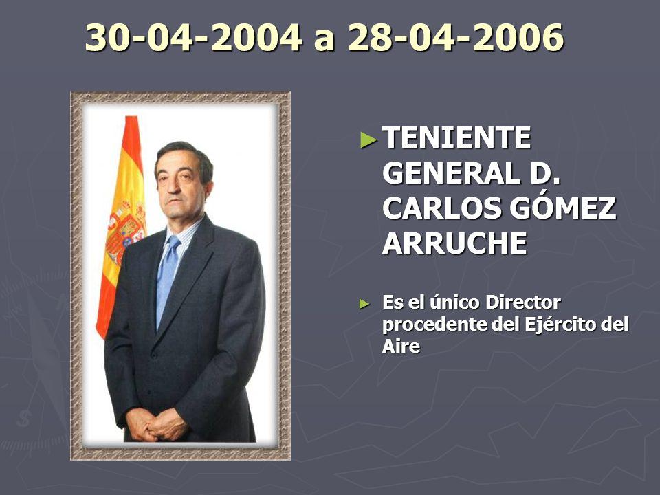 30-04-2004 a 28-04-2006 TENIENTE GENERAL D. CARLOS GÓMEZ ARRUCHE