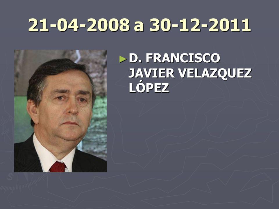 21-04-2008 a 30-12-2011 D. FRANCISCO JAVIER VELAZQUEZ LÓPEZ