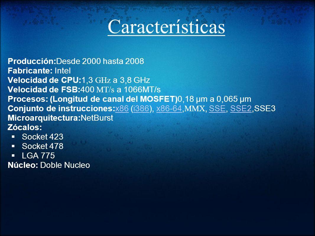 Características Producción:Desde 2000 hasta 2008 Fabricante: Intel