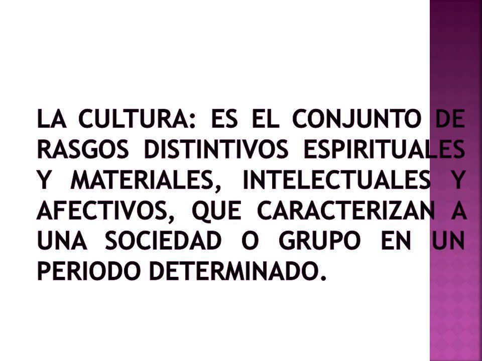 La cultura: Es el conjunto de rasgos distintivos espirituales y materiales, intelectuales y afectivos, que caracterizan a una sociedad o grupo en un periodo determinado.