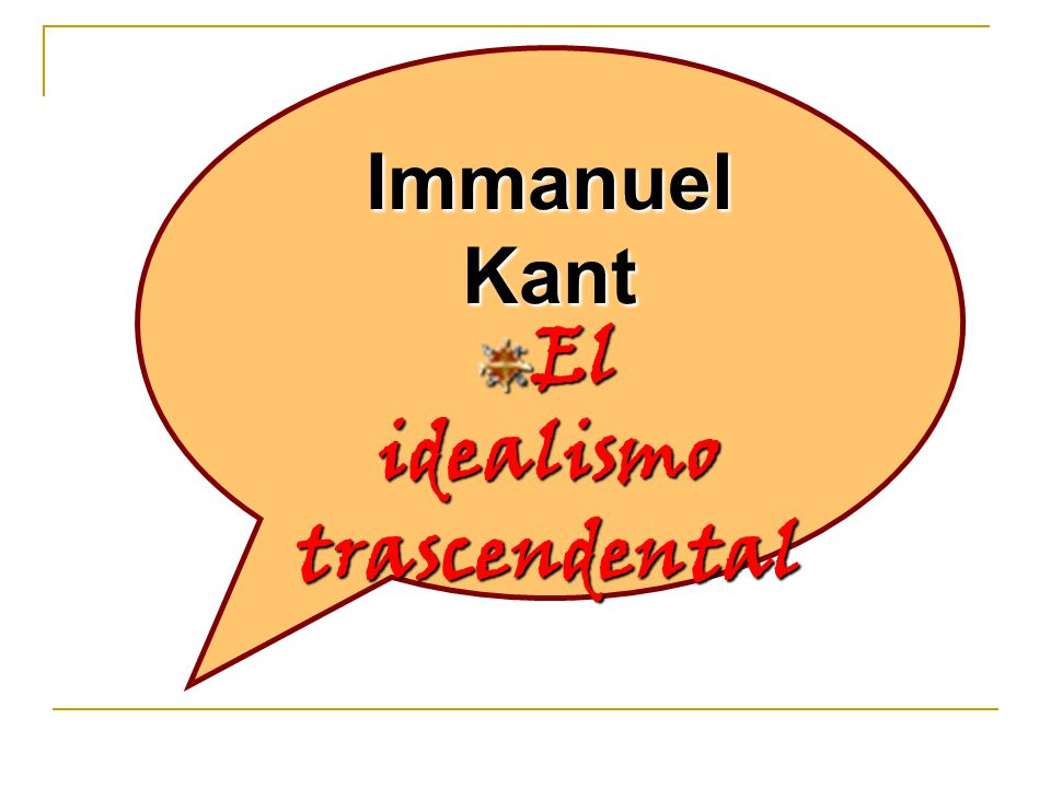 Immanuel Kant El idealismo trascendental