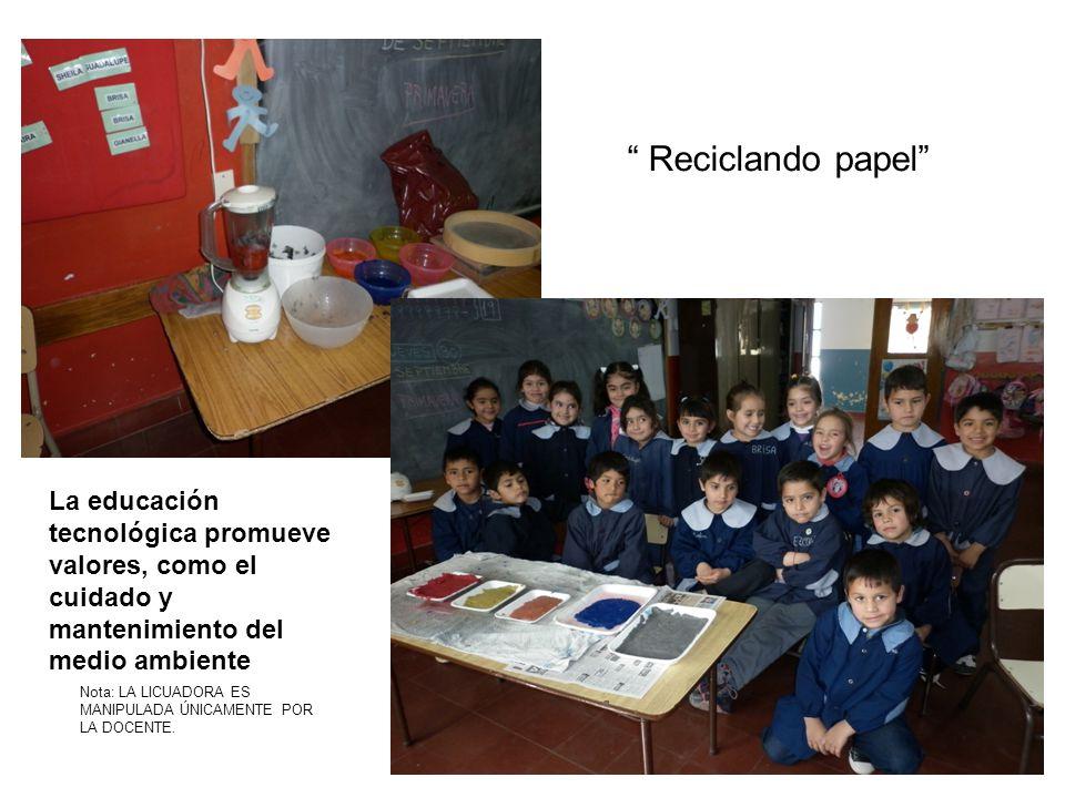 Reciclando papel La educación tecnológica promueve valores, como el cuidado y mantenimiento del medio ambiente.