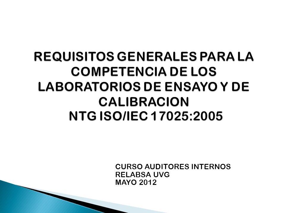 REQUISITOS GENERALES PARA LA COMPETENCIA DE LOS LABORATORIOS DE ENSAYO Y DE CALIBRACION NTG ISO/IEC 17025:2005
