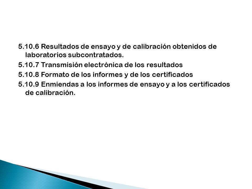 5.10.6 Resultados de ensayo y de calibración obtenidos de laboratorios subcontratados.