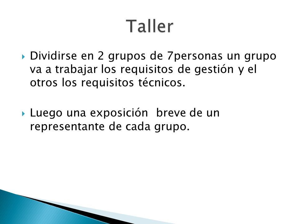 Taller Dividirse en 2 grupos de 7personas un grupo va a trabajar los requisitos de gestión y el otros los requisitos técnicos.