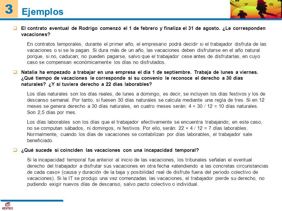 Ejemplos El contrato eventual de Rodrigo comenzó el 1 de febrero y finaliza el 31 de agosto. ¿Le corresponden vacaciones