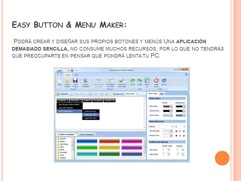 Easy Button & Menu Maker: Podrá crear y diseñar sus propios botones y menús Una aplicación demasiado sencilla, no consume muchos recursos, por lo que no tendrás que preocuparte en pensar que pondrá lenta tu PC.