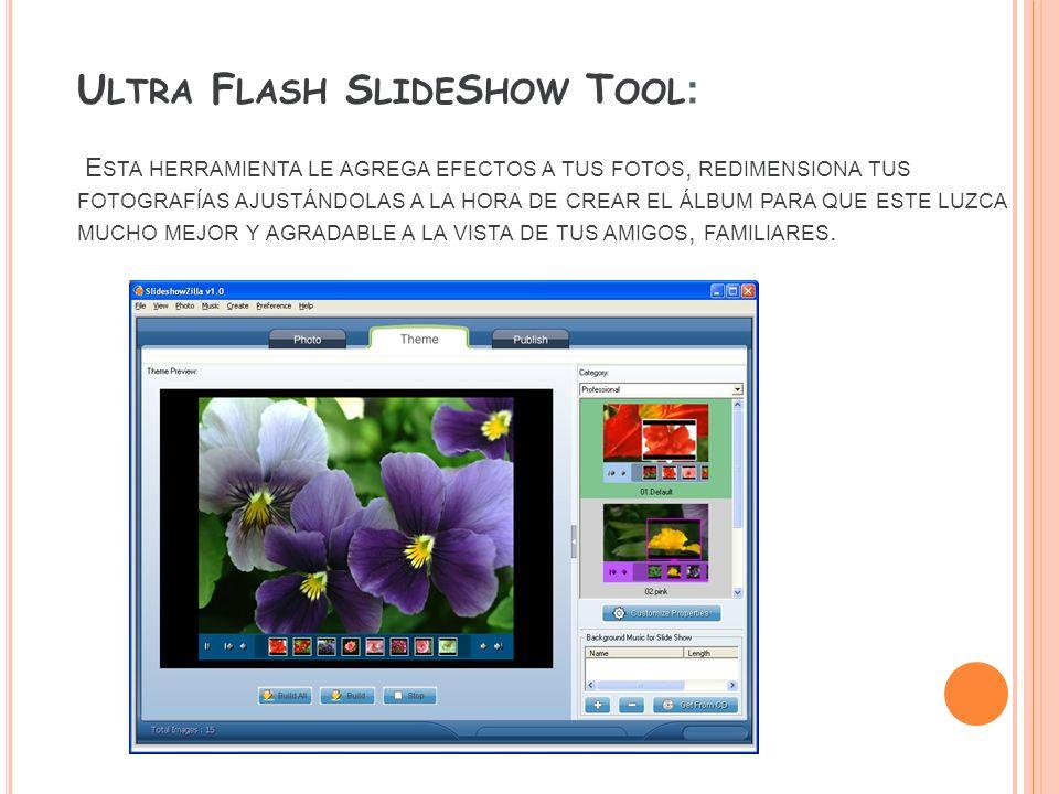 Ultra Flash SlideShow Tool: Esta herramienta le agrega efectos a tus fotos, redimensiona tus fotografías ajustándolas a la hora de crear el álbum para que este luzca mucho mejor y agradable a la vista de tus amigos, familiares.