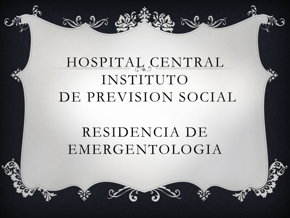 HOSPITAL CENTRAL INSTITUTO DE PREVISION SOCIAL RESIDENCIA DE EMERGENTOLOGIA