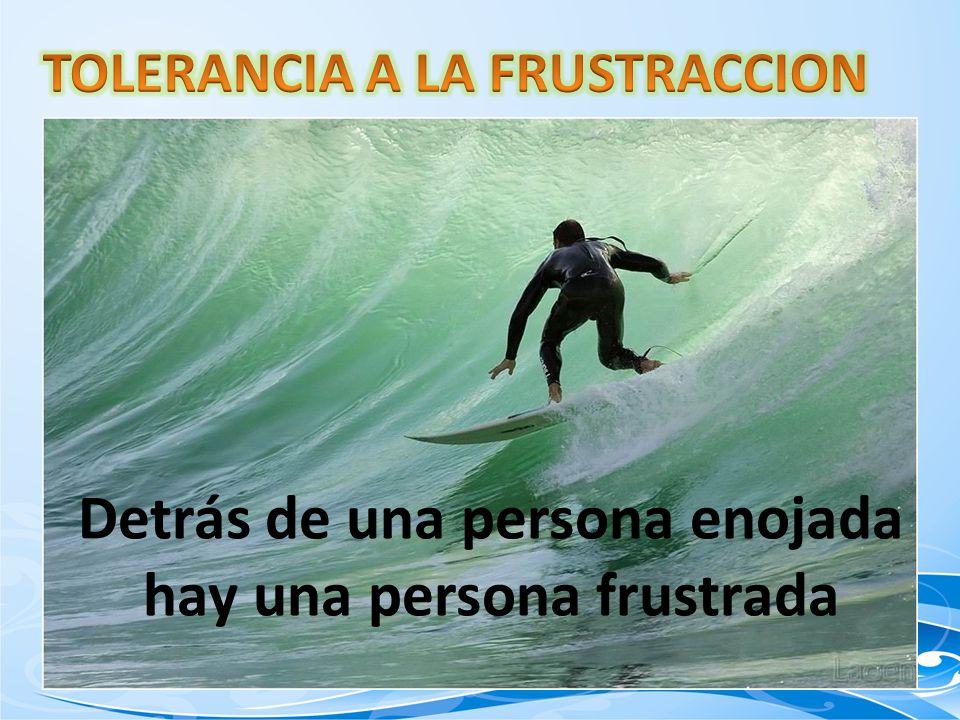 Detrás de una persona enojada hay una persona frustrada