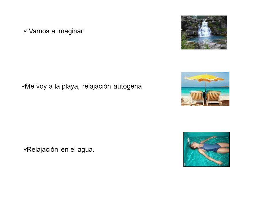 Vamos a imaginar Me voy a la playa, relajación autógena Relajación en el agua.