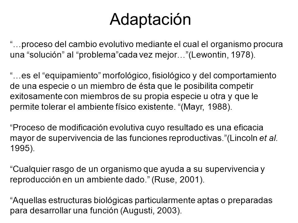 Adaptación …proceso del cambio evolutivo mediante el cual el organismo procura una solución al problema cada vez mejor… (Lewontin, 1978).