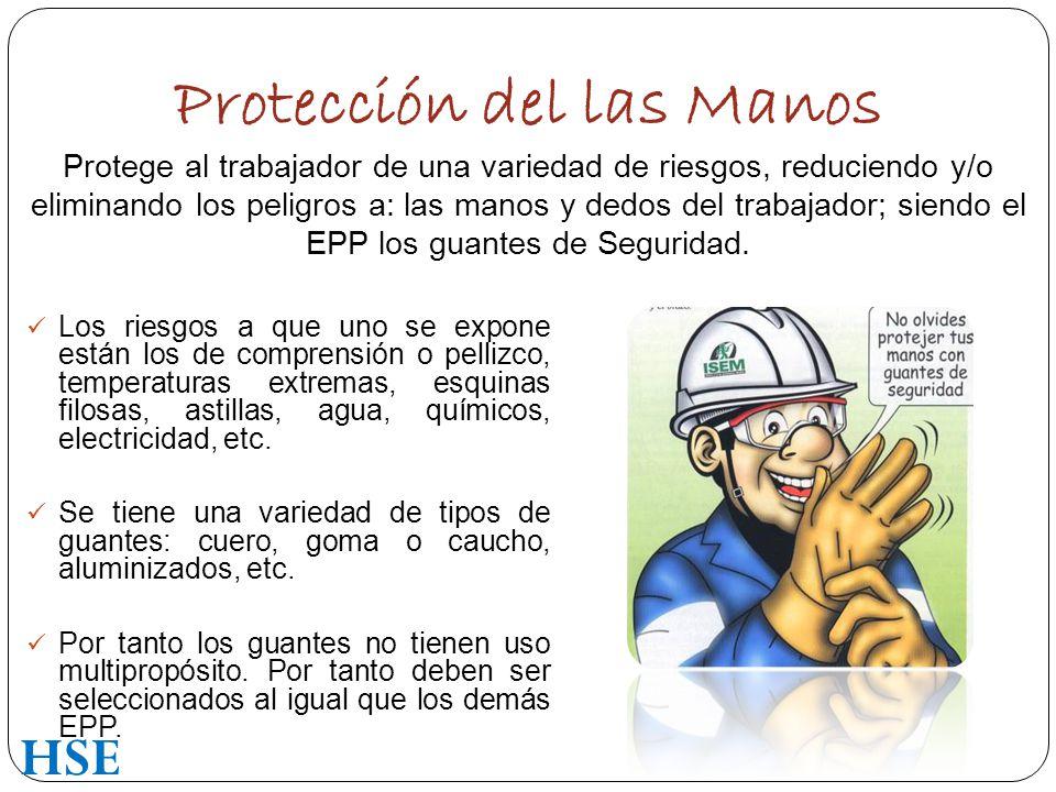 Protección del las Manos Protege al trabajador de una variedad de riesgos, reduciendo y/o eliminando los peligros a: las manos y dedos del trabajador; siendo el EPP los guantes de Seguridad.