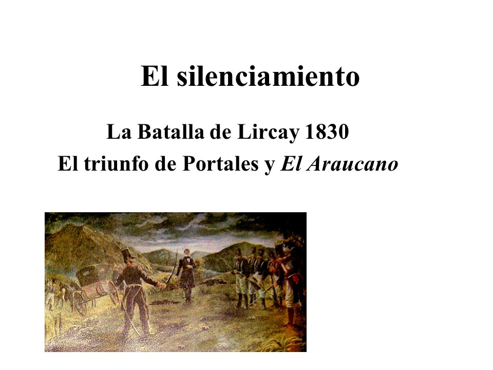 La Batalla de Lircay 1830 El triunfo de Portales y El Araucano