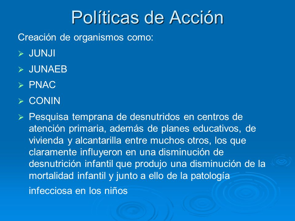 Políticas de Acción Creación de organismos como: JUNJI JUNAEB PNAC