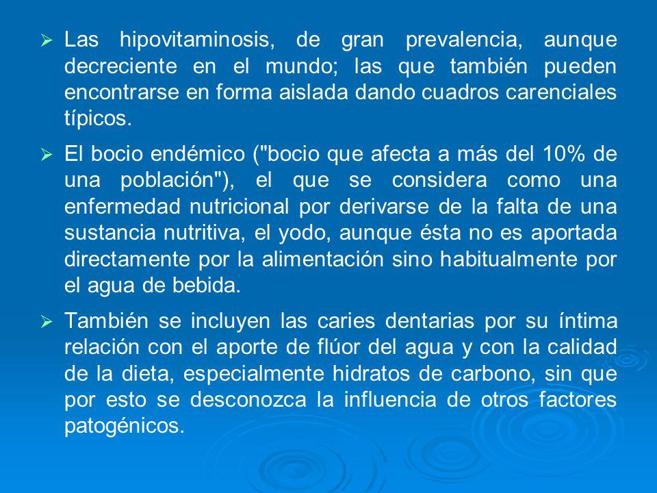 Las hipovitaminosis, de gran prevalencia, aunque decreciente en el mundo; las que también pueden encontrarse en forma aislada dando cuadros carenciales típicos.