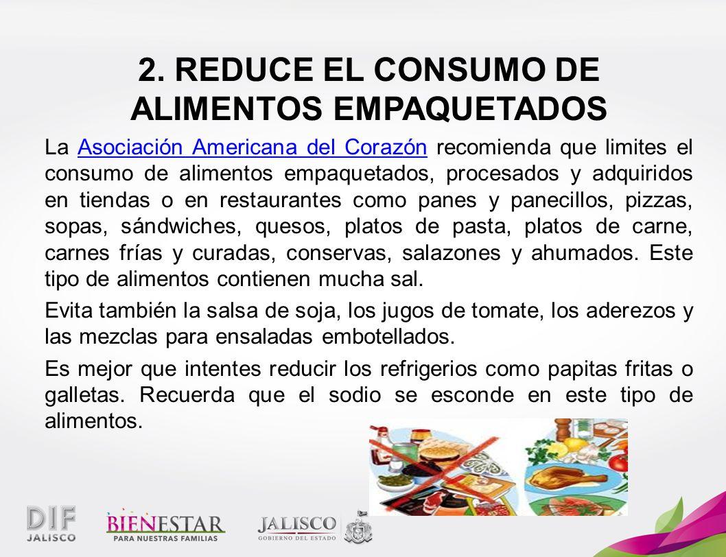 2. REDUCE EL CONSUMO DE ALIMENTOS EMPAQUETADOS