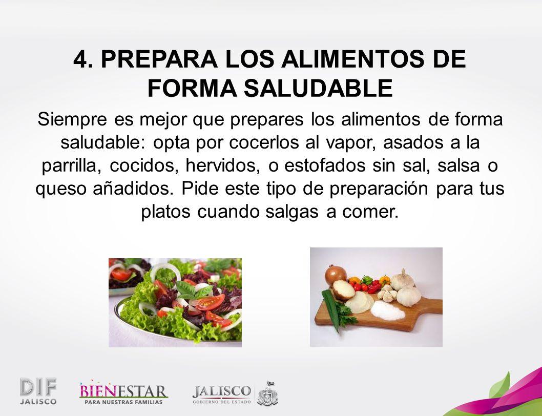 4. PREPARA LOS ALIMENTOS DE FORMA SALUDABLE