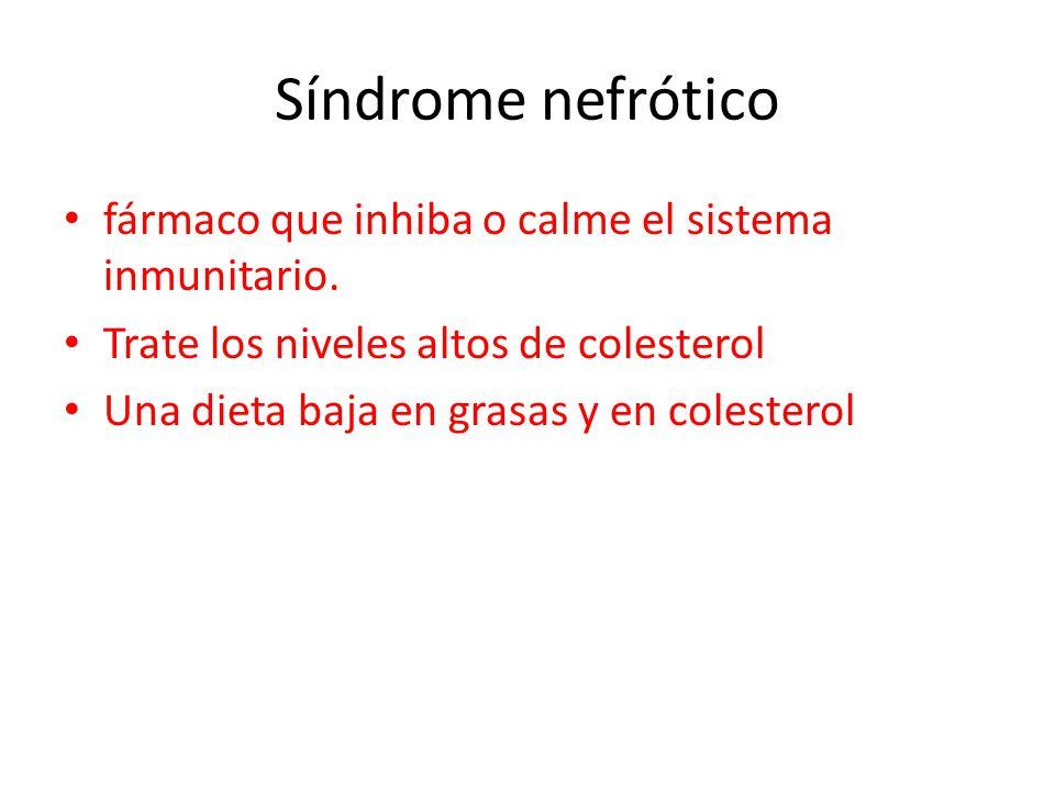 Síndrome nefrótico fármaco que inhiba o calme el sistema inmunitario.