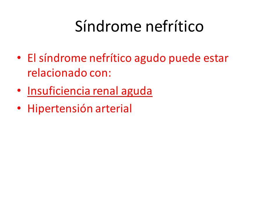 Síndrome nefrítico El síndrome nefrítico agudo puede estar relacionado con: Insuficiencia renal aguda.
