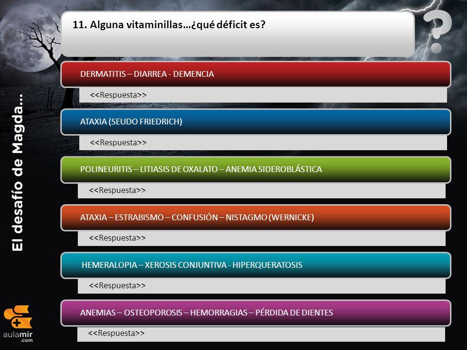 11. Alguna vitaminillas…¿qué déficit es